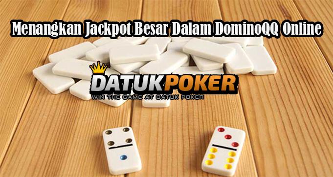 Menangkan Jackpot Besar Dalam DominoQQ Online