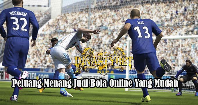 Peluang Menang Judi Bola Online Yang Mudah