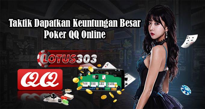 Taktik Dapatkan Keuntungan Besar Poker QQ Online
