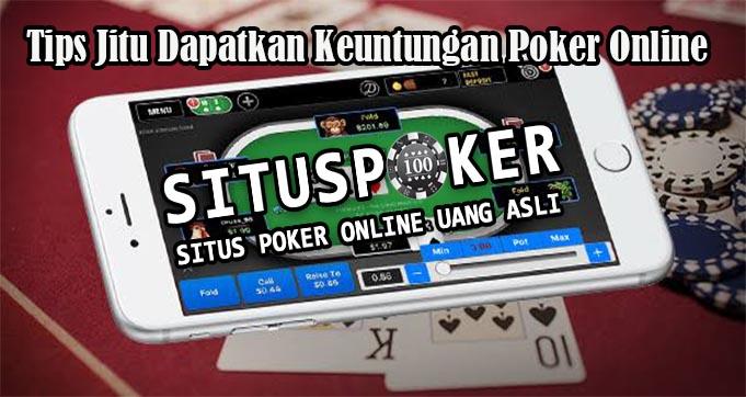 Tips Jitu Dapatkan Keuntungan Poker Online